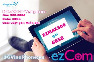 Đăng ký gói EZMAX300 Vinaphone có ngay 30GB data