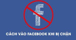 Hướng dẫn cách vào Facebook khi bị chặn mới nhất tháng 8/2017