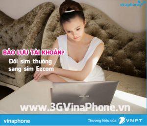 Đổi sim thường sang sim ezCom VinaPhone có bảo lưu tài khoản không?