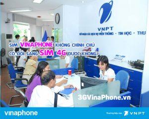 Sim Vinaphone không chính chủ có đổi sim 4G được không?