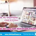 Cách chuyển đổi sim 3G VinaPhone sang sim 4G EZCom Vinaphone
