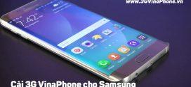 Cách cài đặt 3G VinaPhone cho điện thoại Samsung Galaxy